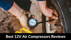Ultimate Guide Top 10 Best 12V Air Compressors Reviews